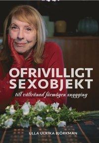 Ofrivilligt sexobjekt : till vältränad förmögen snygging av Ulla Ulrika Björkman