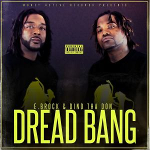 Video: E.Brock And Dino Tha Don - Dread Bang
