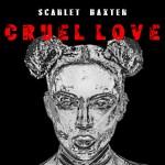 Scarlet Baxter Releases Banger Called Cruel Love | @SCARLETBAXTER