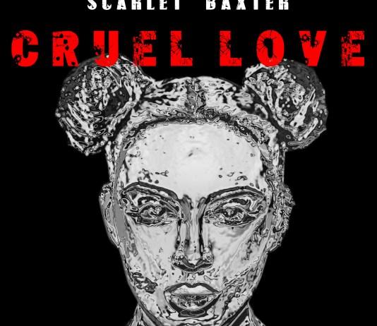 Scarlet Baxter Releases Banger Called Cruel Love