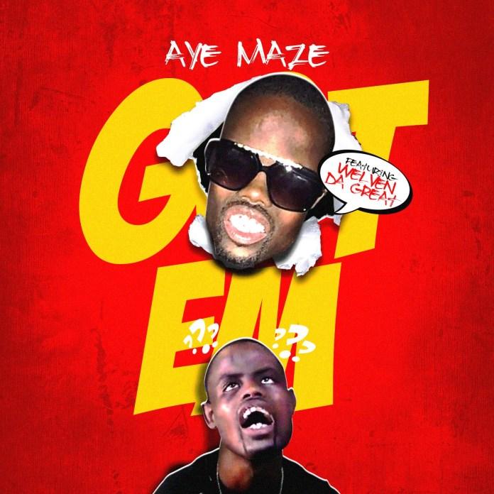 Video: AyeMaze – Got Em Featuring Welven Da Great