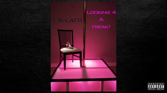 Track: L Bugatti - Looking 4 A Freak