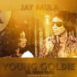 Video: Jay Mula – Young Goldie | @iamjaymula