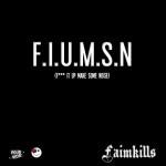 Track: Faimkills – F.I.U.M.S.N. (F*** It Up Make Some Noise)   @faimkills