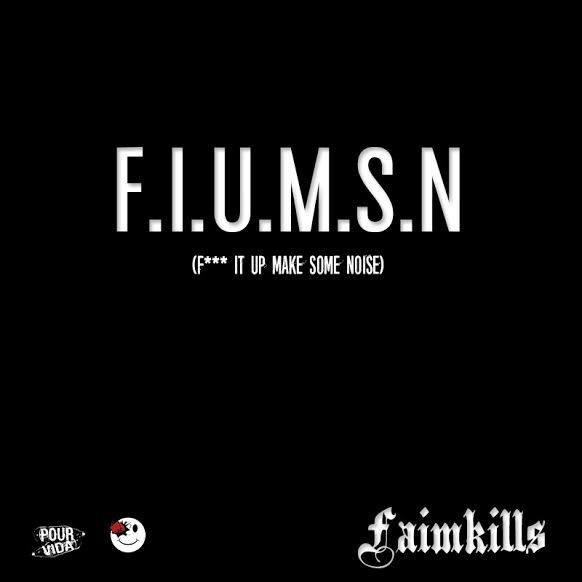 Track: Faimkills - F.I.U.M.S.N. (F*** It Up Make Some Noise)