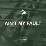 Track: SB – Ain't My Fault | @Djsbdaily