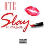 New Music: RTG – Slay Featuring Vivaswan | @Rtgofficial_