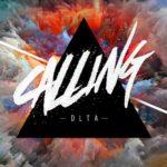 New Music: DLTA – Calling Featuring Tyra | @DLTAmusic