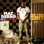 "New Music: Mac Derro – ""I Do This Shit Vol 1"" (Hosted by Bigga Rankin & DJ Lipz)"