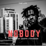 Fa$t Life – Nobody (Prod. by Joseph L'Etranger) | @FastLifeATLANYC |