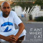 New Music: Wade – It Aint About Where Your At | @wadedigthat