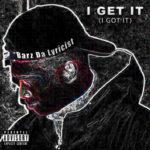 Barz da Lyricist – I Get It (I Got It) @barzdalyricist_