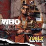 WHO GOT NEXT VOL 2 HOSTED BY. JUELZ SANTANA