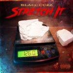 """[New] Blacc Cuzz """"Stretch It"""" @Blacc_Cuzzz"""