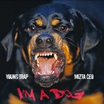 Young Trap – I'm a Dog (Single & Video) @YoungTrapMuzic