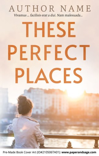 Pre-Made Book Cover ID#210506TA01 (These Perfect Places)