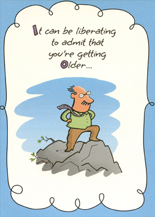 Liberating To Admit You Re Getting Older Funny Birthday Card For Him Man Men Ebay