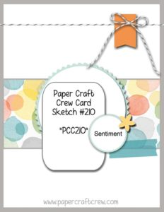 Welcome to the Paper Craft Crew Card Sketch Challenge 210 (PCC210) hosted by Pam Staples, SunnyGirlScraps.  #papercraftcrew #challengeblog  #cardsketch   Play along at www.papercraftcrew.com
