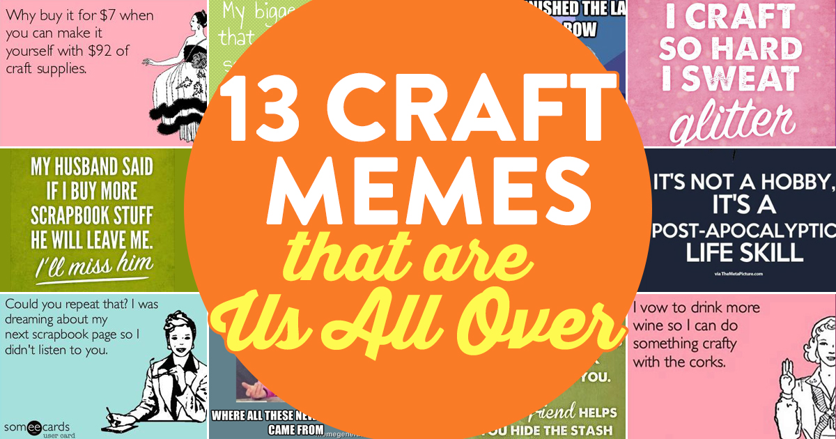 13 Craft Memes That Are Us All Over PaperCrafter Blog