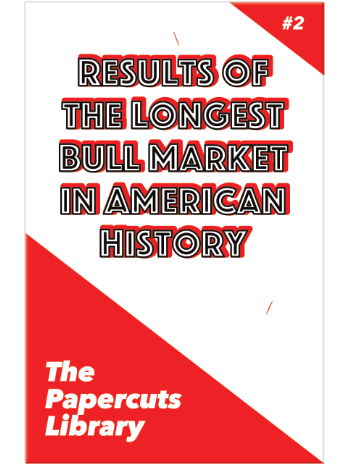 The Papercuts Library #2 - Results of the Longest Bull Market in American History - front cover