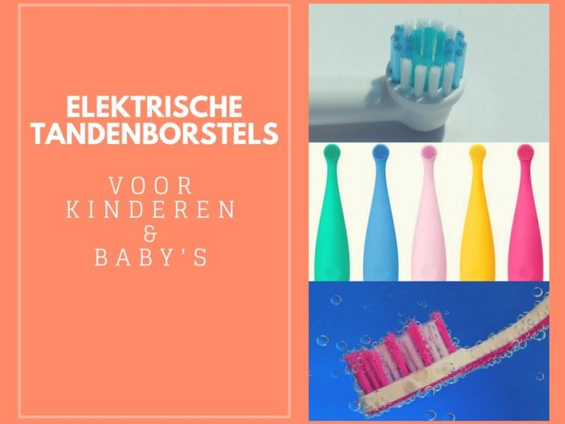Welke elektrische tandenborstel voor kinderen en baby's