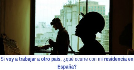 Si voy a trabajar a otro país, ¿qué ocurre con mi residencia en España?