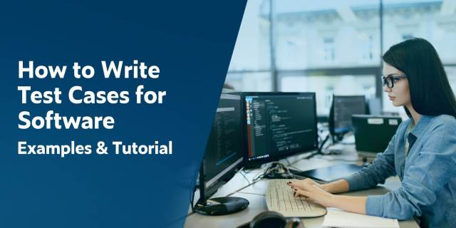 How to Write Test Cases for Software: Examples & Tutorial