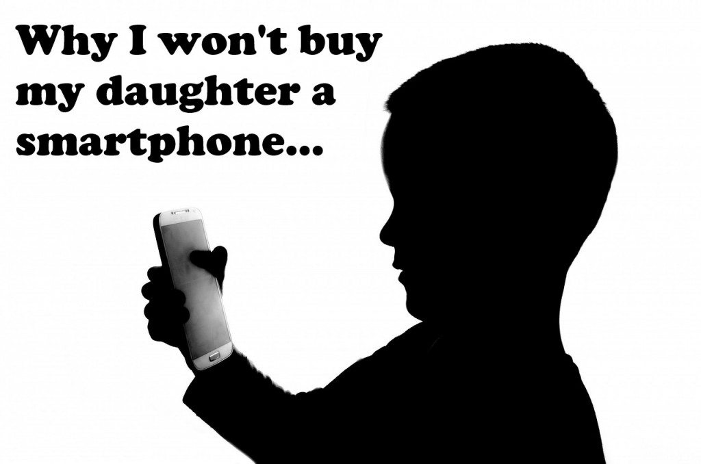 Why I won't buy my daughter a smartphone