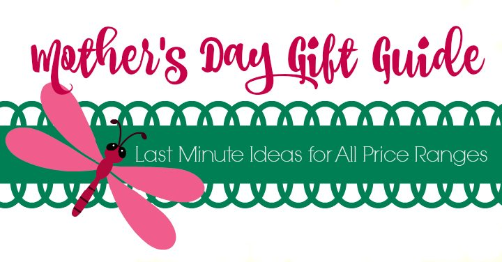 Mother's Day Gift Guide - Last Minute Ideas For All Price Ranges