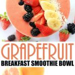 Grapefruit Breakfast Smoothie Bowl