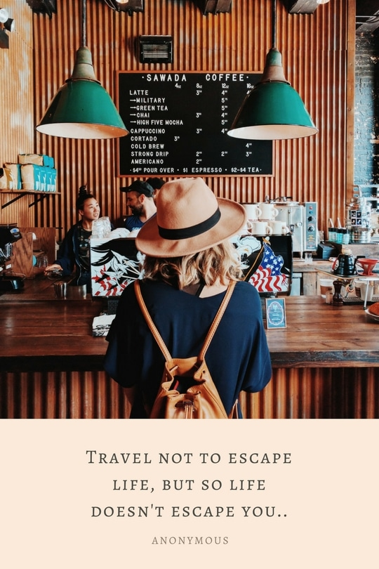 Travel not to escape life, but so life doesn't escape you..
