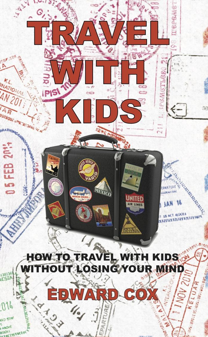 Travel With Kids: How to Travel With Kids Without Losing Your Mind