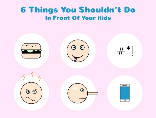 Things not to do in front of your kids
