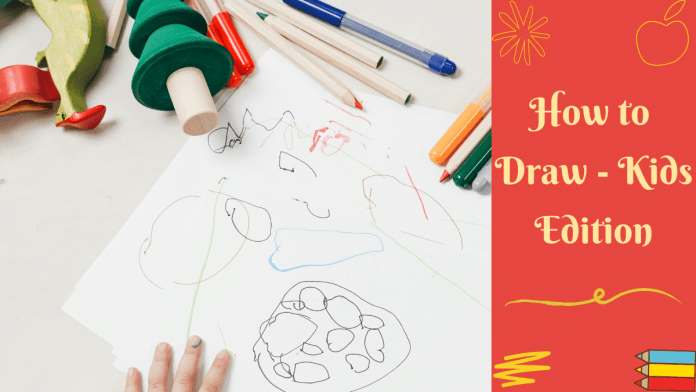 How to Draw- Kids Edition