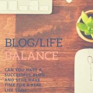 Achieving a Blog/Life Balance