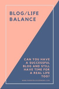 BlogLife Balance - Can you have a successful blog and have time for a real life too?