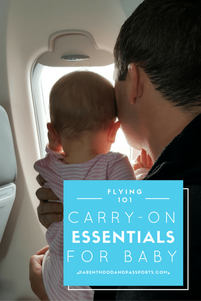 Parenthood and Passports - Carry-On Essentials when Flying with a Baby