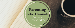 Join Our New Parenting Like Hannah Community - Parenting Like Hannah