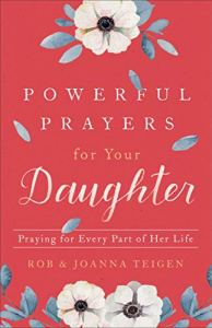 Powerful Prayers for Your Daughter - Parenting Like Hannah