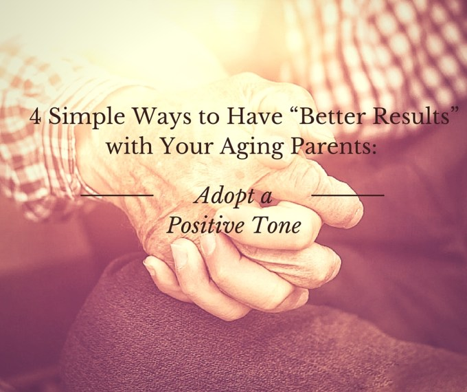 "4 Simple Ways to Have ""Better Results"" with Your Aging Parents-"