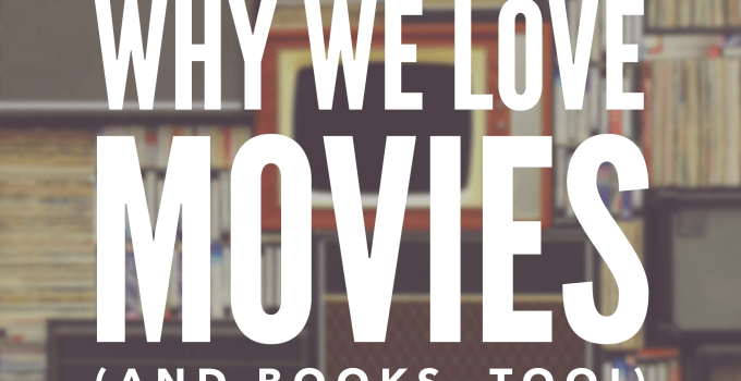 Why we love movies and books too