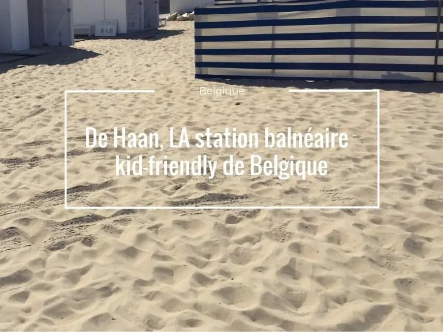 de haan la station balnéaire la plus kid friendly de belgique