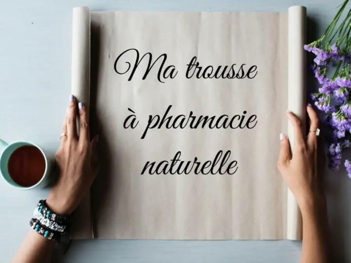 Dans ma trousse à pharmacie naturelle
