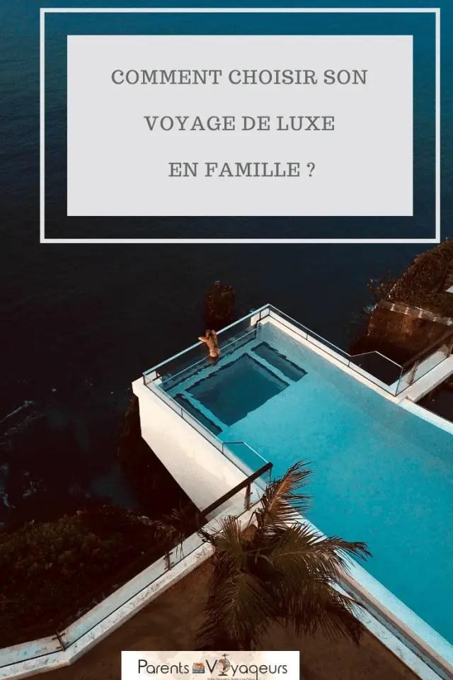 Comment choisir son voyage de luxe en famille ?