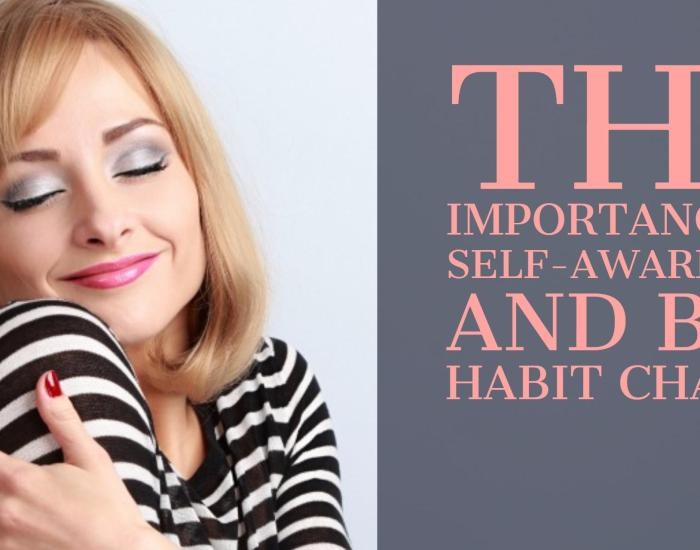 The importance of self-awareness and bad habit change