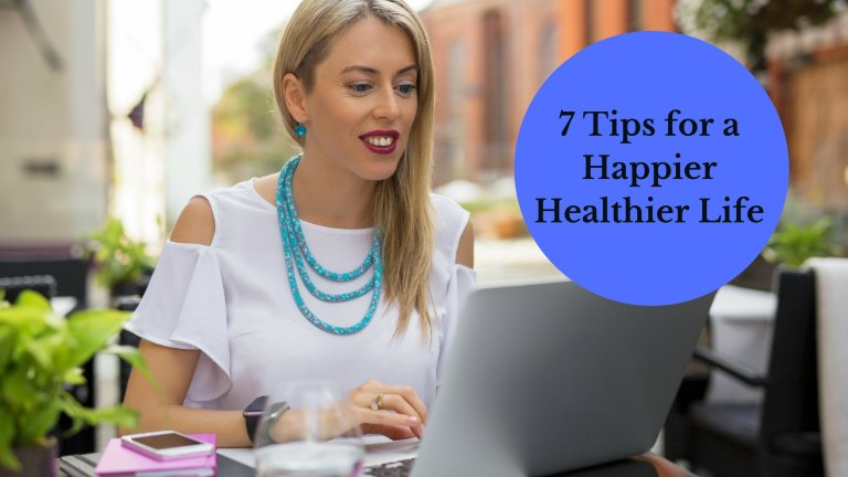 7 Tips for a Happier Healthier Life