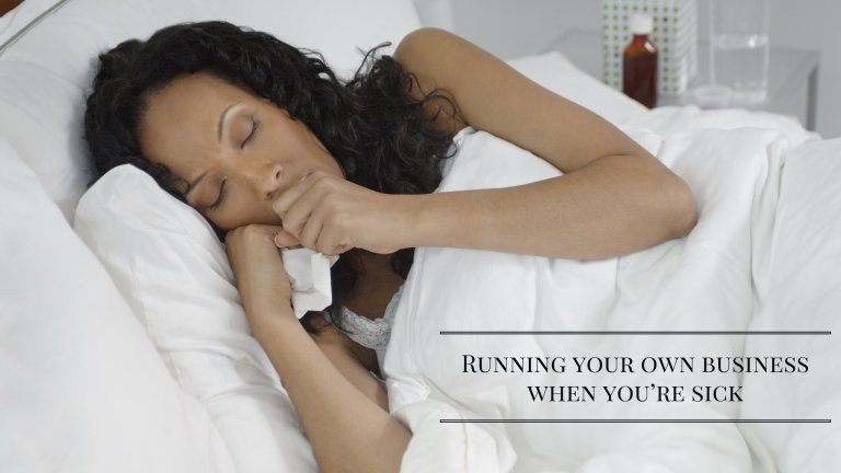 Running your own business when you're sick