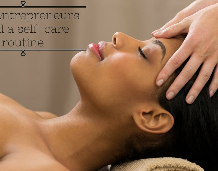 Why entrepreneurs need a self-care routine