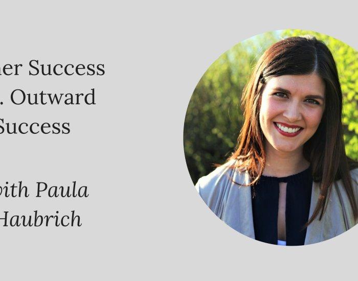 #PIB46 Inner Success vs. Outward Success with Paula Haubrich