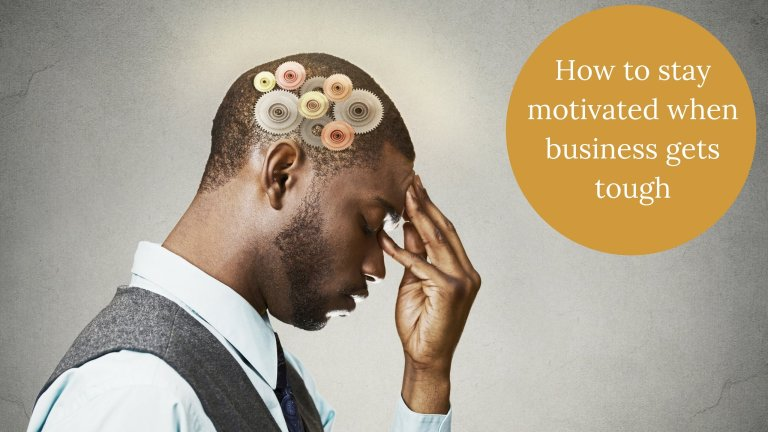 How to stay motivated when business gets tough